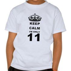 KEEP CALM IM ONLY 11 T-SHIRT