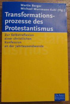 TRANSFORMATIONSPROZESSE DES PROTESTANTISMUS Martin Berger 1999
