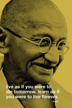 Gandhi, we could all learn a little from him...