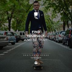 #gentlemenspeak #gentlemen #quotes #follow #life #findyourself #bethat #inspirational #motivational #live #skateboard #streetview #suit #fashion