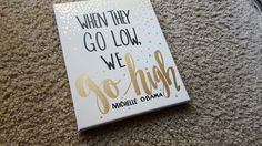 When They Go Low, We Go High Michelle Obama Canvas Quote Art Home Decor Wall Hanging Quote on Canvas Gift Inspirational Office Cubicle Decor by ArtOfWordsBoutique on Etsy