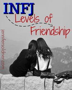 INFJ Levels of Friendship...interesting considerations when dealing with or being an INFJ. If you are one, you'll probably spend most of your time trying to figure out where you stand with other friends.