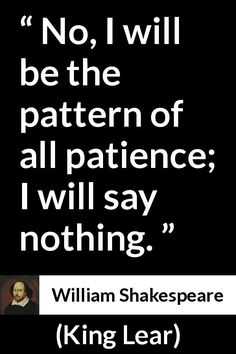 William Shakespeare - King Lear - No, I will be the pattern of all patience; Yeah, right. Shakespeare Characters, Shakespeare Quotes, Literary Quotes, William Shakespeare, Shakespeare Plays, King Lear Quotes, Career Quotes, Success Quotes, French Quotes
