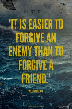 """made-with-spoken-ly: """"It is easier to forgive an enemy than to forgive a friend."""" - William Blake 