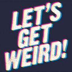 TGIF: Let's Get Weird