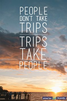 People don't take trips. Trips take people. #travel #travelquote #words #travelwords