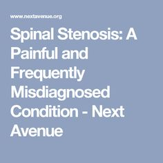 Spinal Stenosis: A Painful and Frequently Misdiagnosed Condition - Next Avenue