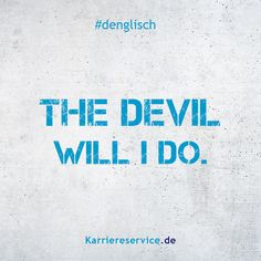 Idiom: The devil I will do. Sassy Quotes, Life Quotes, Humor Quotes, English For Beginners, Proverbs Quotes, Funny Text Messages, Statements, Idioms, Funny Texts