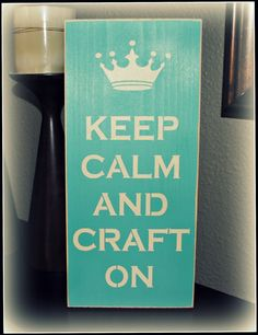 Wood Sign - Keep Calm And Craft On. $12.95, via Etsy.