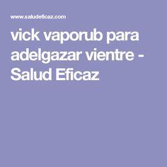 vick vaporub para adelgazar vientre - Salud Eficaz