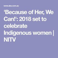 'Because of Her, We Can!': 2018 set to celebrate Indigenous women | NITV