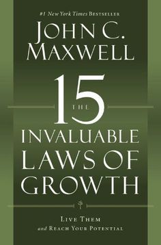 The 15 Invaluable Laws of Growth: Live Them and Reach Your Potential by John C. Maxwell Loving this book right now!