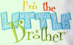 I'm The Little Brother Machine Applique Embroidery Design - 4x4, 5x7 & 6x8 by KCDezigns on Etsy https://www.etsy.com/listing/107407808/im-the-little-brother-machine-applique