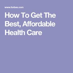 How To Get The Best, Affordable Health Care