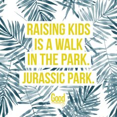 Having kids is a walk in the park, Jurassic Park. Three Kids, Jurassic Park, Raising Kids, Words Quotes, Sayings, Funny Quotes, Walking, Parenting, Humor