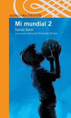 MI MUNDIAL 2 Daniel Baldi Editorial Alfaguara http://www.montevideo.com.uy/nottiempolibre_235535_1.html