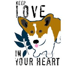 """GoingPlaces2  --  in Seattle, Washington    ---    Welsh Corgi Dog Art Print. The sweet little Corgi illustrates the Oscar Wilde quote ~""""Keep Love in Your Heart"""". Your print will come matted and ready to frame."""