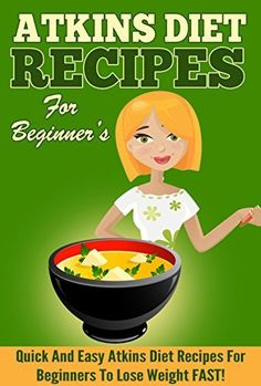 Atkins: 50 Quick and Easy Atkins Diet Recipes for Beginners to Lose Weight FAST! (Lose Weight, Recipes, Orginial Paleo, Improved Health) by Annie Sims, http://www.amazon.com/dp/B00NF8NBMS/ref=cm_sw_r_pi_dp_Q5uoub1VREBRR