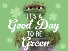 """""""It's a good day to be green."""" Oscar"""