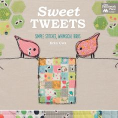 "This NEW book is sew much fun :) Sweet Tweets- Simple Stitches, Whimsical Birds by Erin Cox... ""Fall in love with cheery little birds that add the perfect touch of whimsy to these simple, practical items. The magic happens with a unique style of raw-edge applique that's similar to free-motion quilting, as if you were sketching with thread. Let your creativity soar with 11 quick projects. Get the look of hand embroidery without the handwork--almost all the stitching is done by machine"""