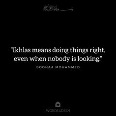 """Ikhlas means doing things right, even when nobody is looking."" - Boonaa Mohammed"