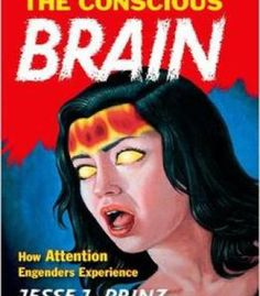The Conscious Brain: How Attention Engenders Experience PDF