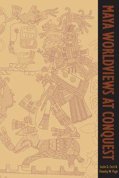 Timothy W. Pugh (Editor), Leslie G. Cecil (Editor), Maya Worldviews at Conquest Mesoamerican, Anthropology, Maya, World, Editor, Books, Poster, Products, Libros