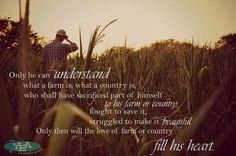 Only he can understand what a farm is, what a country is, who shall have sacrificed part of himself to his farm or country, fought to sauve it, struggled to make it beautiful. Only then will the love of farm or country fill his heart. #farm #quote