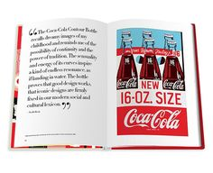 Kiss the Past Hello: 100 Years of the Coca Cola Bottle. A celebration of one of the most recognizable shapes in pop culture.