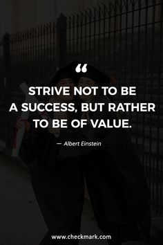 Motivational and Inspirational Business Quotes Strive not to be a success, but rather to be of value. Great Quotes, Quotes To Live By, Me Quotes, Motivational Quotes, Inspirational Quotes, Wisdom Quotes, Albert Einstein Quotes, Business Quotes, Quotable Quotes