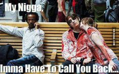 My n*gga, imma have to call you back...