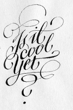 Is it cool yet? - copperplate nib, ink and paper - Theosone