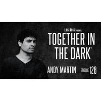 ANDY MARTIN - Together In The Dark 128 By Luigi Rossi by Together in the Dark on SoundCloud