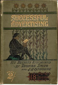 "Thomas Smith and J.H. Osborne 1897 ""Successful Advertising: Its Secrets Explained  by Thomas Smith and J.H. Osborne"""