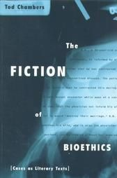 The fiction of bioethics : cases as literary texts / Tod Chambers