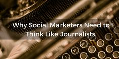 Why Social Marketers Need to Think Like Journalists | Simply Measured