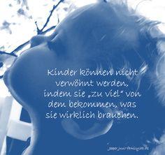 """Kinder können nicht verwöhnt werden, indem sie """"zu viel"""" von dem bekommen, was sie wirklich brauchen. Jesper Juul• familylab.de"""