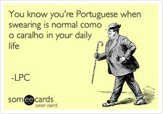 You know you're Portuguese when swearing is normal como o caralho in your daily life -LPC