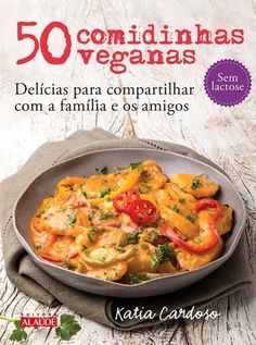 50 Vegan Foods - Katia Cardoso- 50 Comidinhas Veganas – Katia Cardoso Served in bowls, bowls and bowls, and therefore more practical for everyday life, the recipes in this book are perfect for bringing even more … - Go Veggie, Veggie Recipes, Vegetarian Recipes, Healthy Recipes, Clean Eating, Healthy Eating, Healthy Life, Eating Vegetables, Vegan Foods