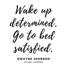 'Wake up determined. Go to bed satisfied. Dwayne Johnson' Poster by valourine Wake Up Quotes, Bed Quotes, Morning Quotes, Quotes To Live By, Funny Morning, Sleep Quotes, Nice Quotes, Short Inspirational Quotes, Motivational Quotes For Life
