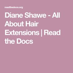 Diane Shawe - All About Hair Extensions About Hair, People Around The World, Hair Extensions, Weave Hair Extensions, Extensions Hair, Human Hair Extensions, Sew In Hairstyles, Extensions