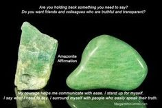 Amazonite gemstone Affirmation Use amazonite when you want to know the truth or when you need to speak the truth.