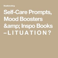 Self-Care Prompts, Mood Boosters &  Inspo Books – L I T U A T I O N 🖤 Self Care, Prompts, Mood, Amp