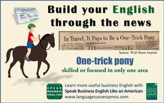 If a company or an individual is only good at one thing, you can call them a one-trick pony. English Idioms, American English, Wall Street Journal, Learn English, Vocabulary, Improve Yourself, Pony, Learning, Business