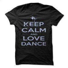 Keep calm and love dance. - #blank t shirt #silk shirt. BUY NOW => https://www.sunfrog.com/Sports/Keep-calm-and-love-dance.html?60505