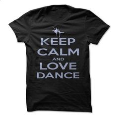 Keep calm and love dance. - #boys #personalized sweatshirts. I WANT THIS => https://www.sunfrog.com/Sports/Keep-calm-and-love-dance.html?id=60505