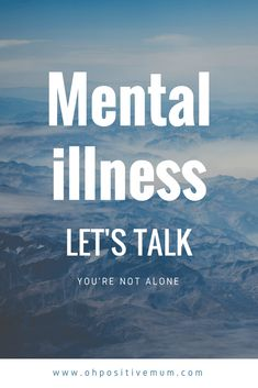 Mental Illness Let's Talk You're Not Alone