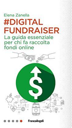 Digital Fundraiser: chi e cosa fa. Guida essenziale di Elena Zanella - FrancoAngeli editore, per capire l'evoluzione digitale del Fundraiser- Recensione