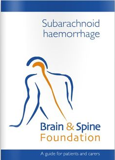 This booklet from the Brain and Spine Foundation has information on subarachnoid haemorrhage for patients and carers. Read it online at http://www.brainandspine.org.uk/information/publications/brain_and_spine_booklets/subarachnoid_haemorrhage/browse_subarachnoid_haemorrhage_online/index.html