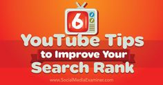 6 YouTube Tips to Improve Your Search Rank Social Media Examiner